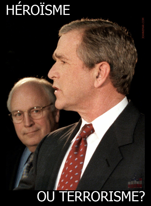 George W. Bush, Richard Bruce Dick Cheney - Héroïsme ou terrorisme?