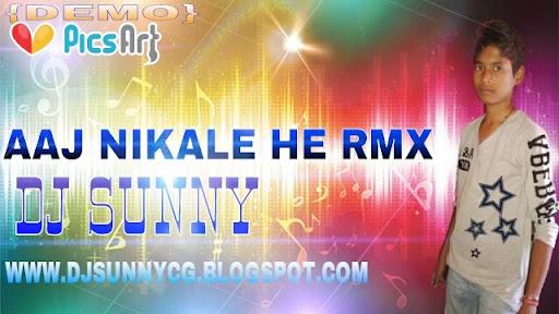 DJ SUNNY KJM: AAJ NIKALE HE (C.G) DJ SUNNY