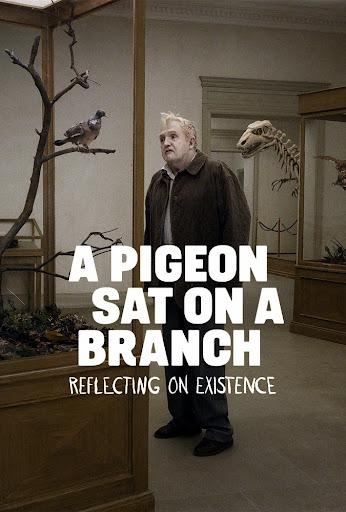 Ένα Περιστέρι Έκατσε Σε Ένα Κλαδί (A Pigeon Sat on a Branch Reflecting on Existence) Poster