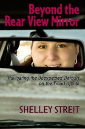 Beyond The Rear View Mirror By Shelley Streit
