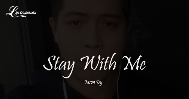 Jason Dy Stay With Me lyrics