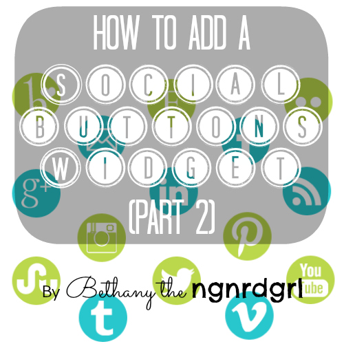 How to Add a Social Buttons Widget (Part 2) by Bethany the ngnrdgrl