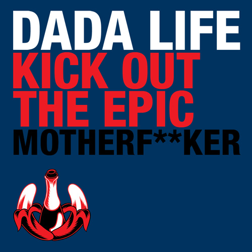 Dada Life - Kick Out The Epic Motherfucker (Vocal Mix)