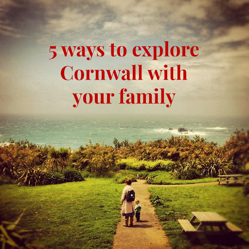 5 ways to explore Cornwall with your family
