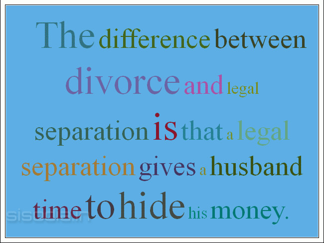 Quotes For Friendship Separation : Quotes find the difference between divorce and legal
