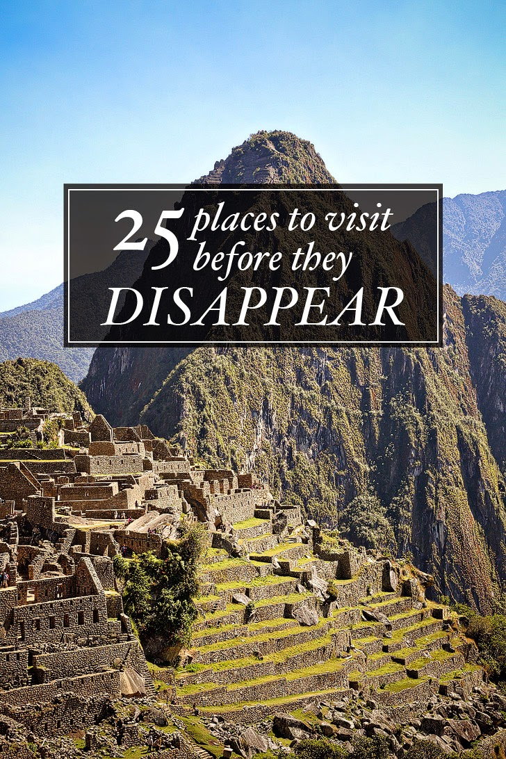 25 Places to Visit Before They Disappear.