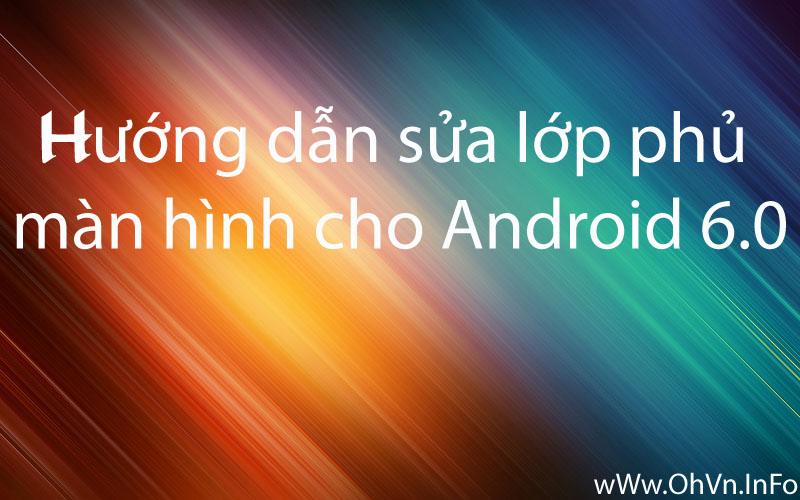 Hướng dẫn sửa lớp phủ màn hình Android 6.0