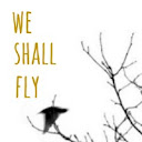 WE SHALL FLY