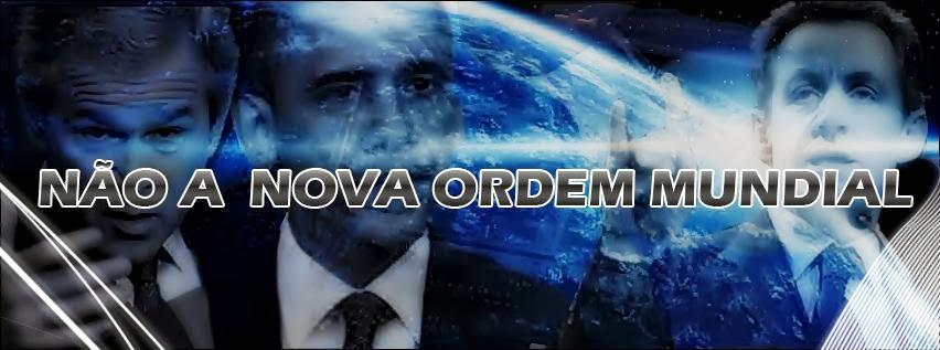 NÃO A NOVA ORDEM MUNDIAL