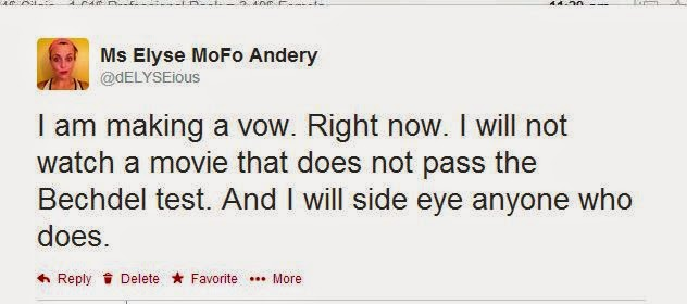 I am making a vow.  Right now.  I will not watch a movie that does not pass the Bechdel test.  And I will side eye anyone who does.