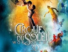 فيلم Cirque du Soleil Worlds Away