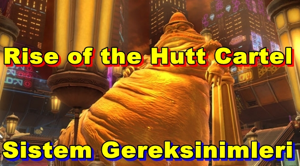 Star Wars: The Old Republic:Rise of the Hutt Cartel PC Sistem Gereksinimleri
