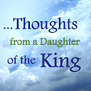 Thoughts from a Daughter of the King