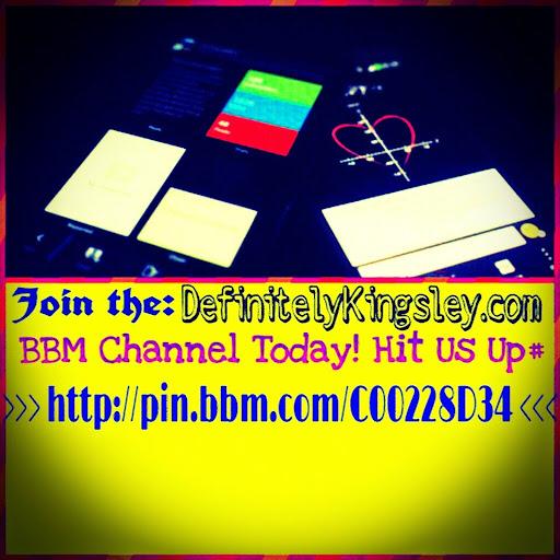 OMG# DefinitelyKingsley.com BBM Channel!