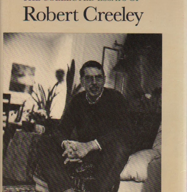 the collected essays of robert creeley The collected poems of robert creeley  robert duncan,  prose, essays, and interviews in the united states and abroad.