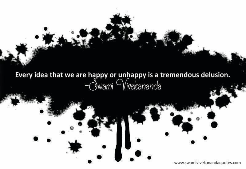 Swami Vivekananda quote: Every idea that we are happy or unhappy is a tremendous delusion.