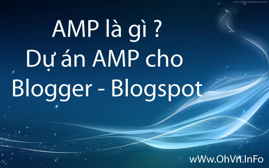 AMP là gì? Dự án AMP cho Blogger - Blogspot