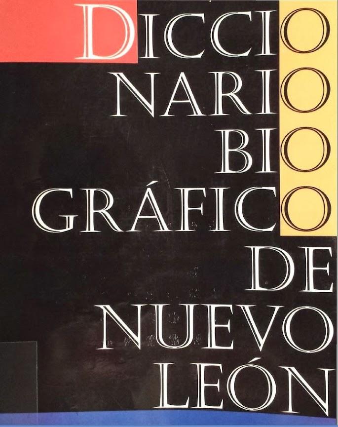 Diccionario Biografico de Nuevo Leon - Biographic Dictionary of Nuevo Leon