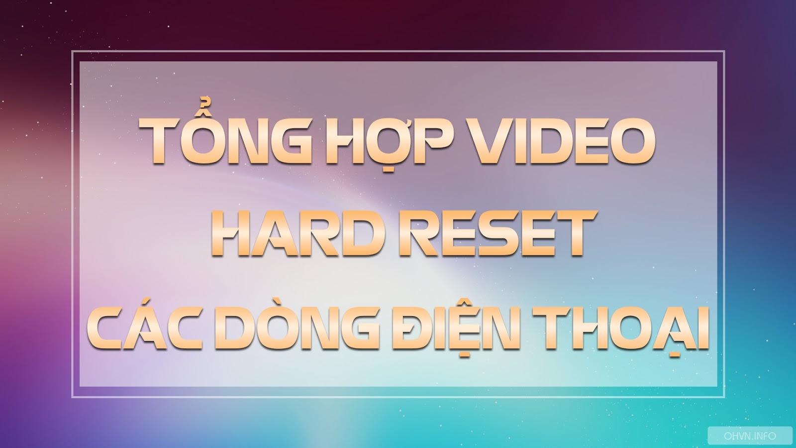 Tổng hợp video Hard Reset tất cả các dòng điện thoại