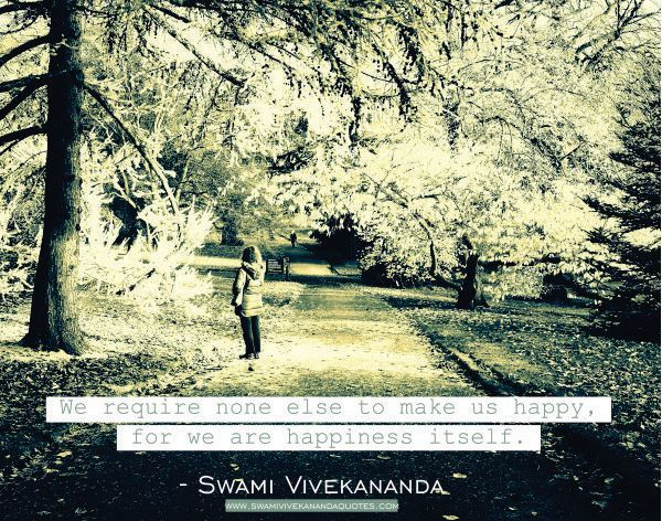 Swami Vivekananda quote: We require none else to make us happy, for we are happiness itself.