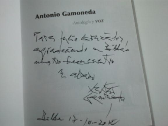 Dedicatoria: Para Julio González, agradeciendo a Bilbao nuestro reencuentro. Un abrazo. Antonio Gamoneda. Bilbao 17-10-20012