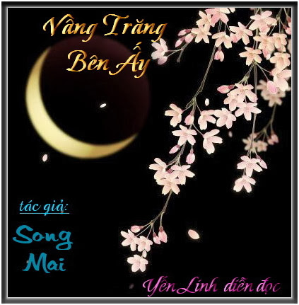 VẦNG TRĂNG BÊN ẤY - Tác Giả : Song Mai - Diễn Đọc : Yến Linh - Hòa Âm : DHN