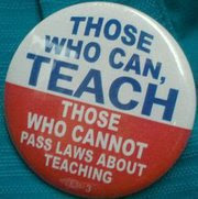 Those who can teach, those who cannot pass laws about teaching.
