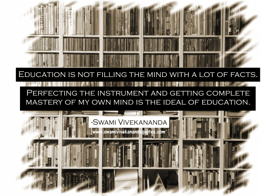 Swami Vivekananda quote: Education is not filling the mind with a lot of facts. Perfecting the instrument and getting complete mastery of my own mind