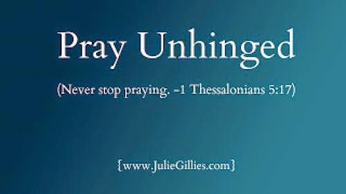 Pray Unhinged