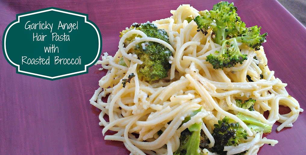 Garlicky Angel Hair Pasta with Roasted Broccoli #LifeforLess