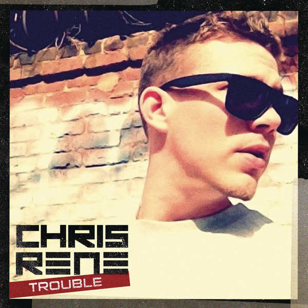 Chris Rene Trouble Lyrics