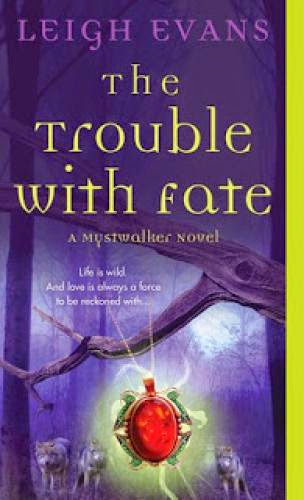 Early Review The Trouble With Fate By Leigh Evans