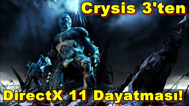 Crysis 3'ü Oynamak İçin DirectX 11 Şart!