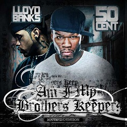 Download 50 Cent and Lloyd Banks Am I My Brothers Keeper