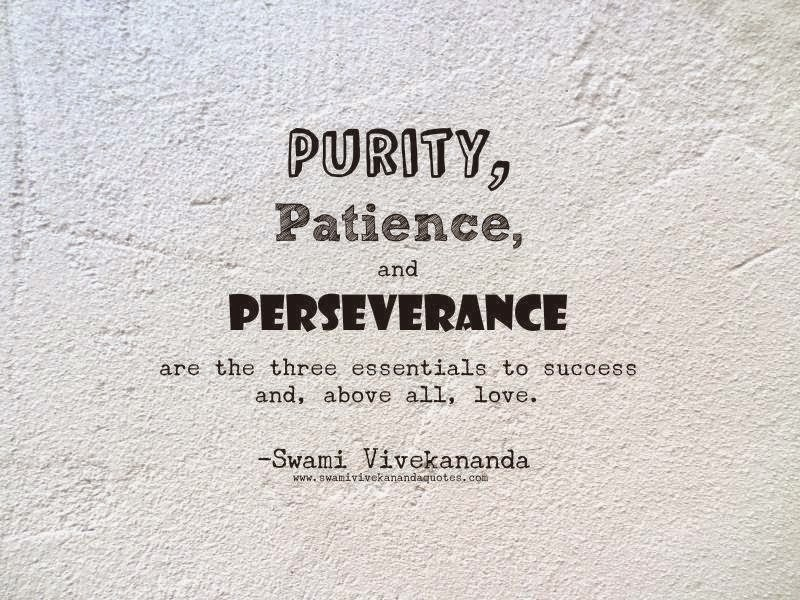 Swami Vivekananda quote: Purity, patience, and perseverance are the three essentials to success and, above all, love.