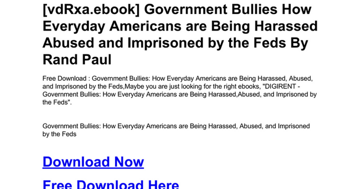 Government Bullies How Everyday Americans Are Being Harassed Abused And Imprisoned By The Fedsdoc