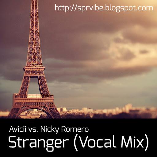 Avicii vs. Nicky Romero -- Stranger (Vocal Mix)