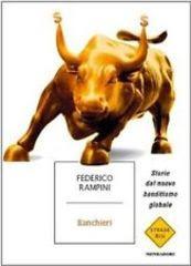 Federico Rampini – Banchieri. Storie del nuovo banditismo globale  | Ita
