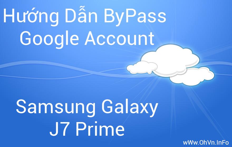Hướng dẫn ByPass Google Account Samsung Galaxy J7 Prime