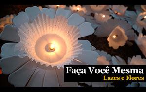 Faça Você Mesa : Luzes e Flores