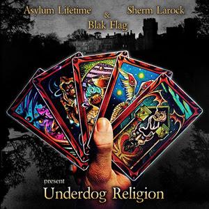 Asylum Lifetime, Blak Flag & Sherm Larock - Underdog Religion