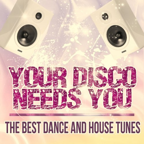 Your Disco Needs You - The Best Dance & House Tunes [63 tracks] (2013)