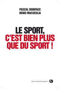 """Denis Masseglia, président du CNOSF (Comité National Olympique et Sportif Français) est candidat à sa propre succession. Il vient de publier un livre d'entretien co-écrit avec Pascal Boniface et intitulé """"Le sport, c'est bien plus que du sport""""  (édition Éditeur : Jean-Claude Gawsewitch)"""