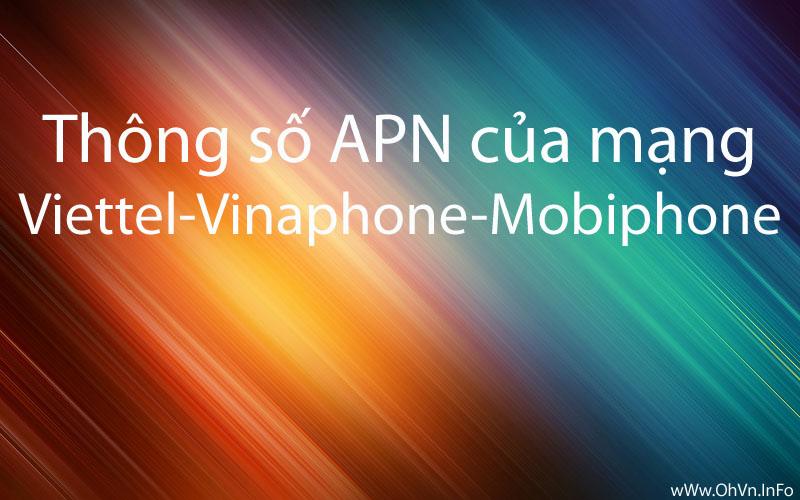 Thông số APN của 3 mạng Viettel, VinaPhone và Mobiphone