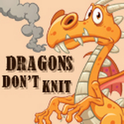 Dragons Don't Knit