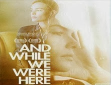 فيلم And While We Were Here