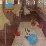 Blue Rose - Blue Rose