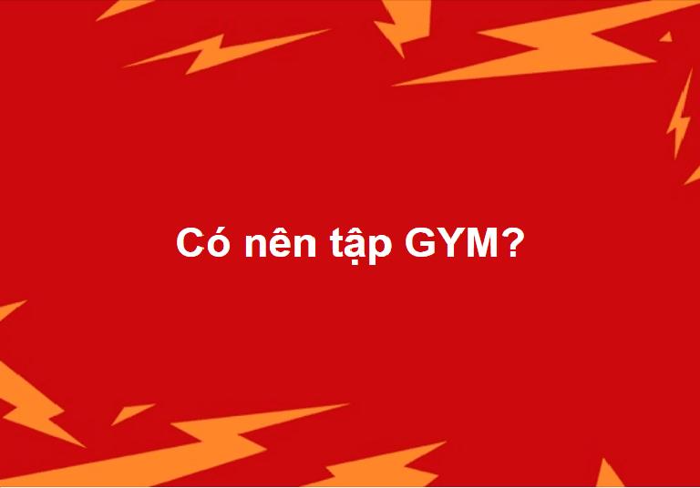 Có nên tập GYM?