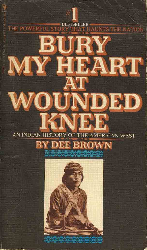 Dee Brown's Bury My Heart at Wounded Knee: An Indian ...
