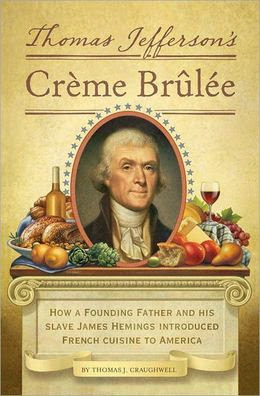 Book cover for Thomas Jefferson's Creme Brulee: How a Founding Father and His Slave James Hemings Introduced French Cuisine to America